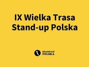 IX Wielka Trasa Stand Up Polska 2019 - bilety