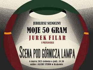 Scena pod Górniczą Lampą: Jurek Filar i przyjaciele / Jubileusz sceniczny: Moje 50 gram - bilety