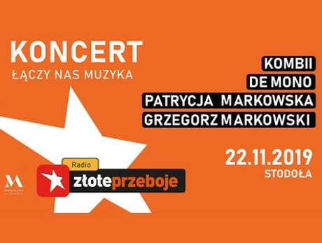 """Koncert Radia Złote Przeboje  """"Łączy nas muzyka"""" - Kombii, De Mono, Patrycja Markowska oraz Grzegorz Markowski - bilety"""