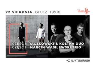 12. LAJ - RACZKOWSKI & KOSTKA DUO / MARCIN WASILEWSKI TRIO - bilety
