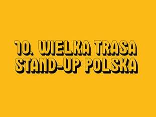 10. Wielka Trasa Stand-up Polska - bilety