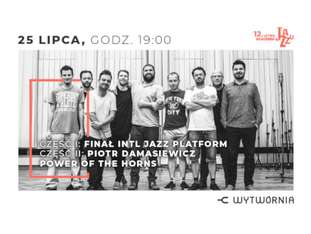 12. LAJ - FINAŁ INTL JAZZ PLATFORM / PIOTR DAMASIEWICZ POWER OF THE HORNS - bilety