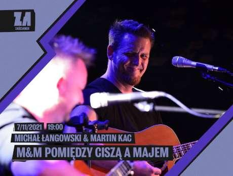 M&M Michał Łangowski (Cisza jak Ta) & Martin Kac - bilety